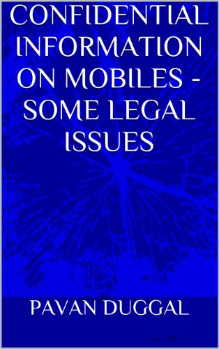CONFIDENTIAL INFORMATION ON MOBILES – SOME LEGAL ISSUES