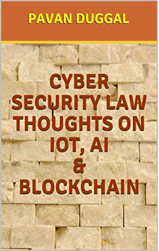 CYBER SECURITY LAW THOUGHTS ON IoT, AI & BLOCKCHAIN