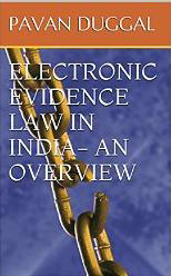 ELECTRONIC EVIDENCE LAW IN INDIA- AN OVERVIEW