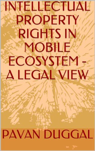 INTELLECTUAL PROPERTY RIGHTS IN MOBILE ECOSYSTEM – A LEGAL VIEW