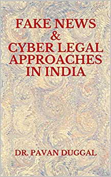 FAKE NEWS & CYBER LEGAL APPROACHES IN INDIA